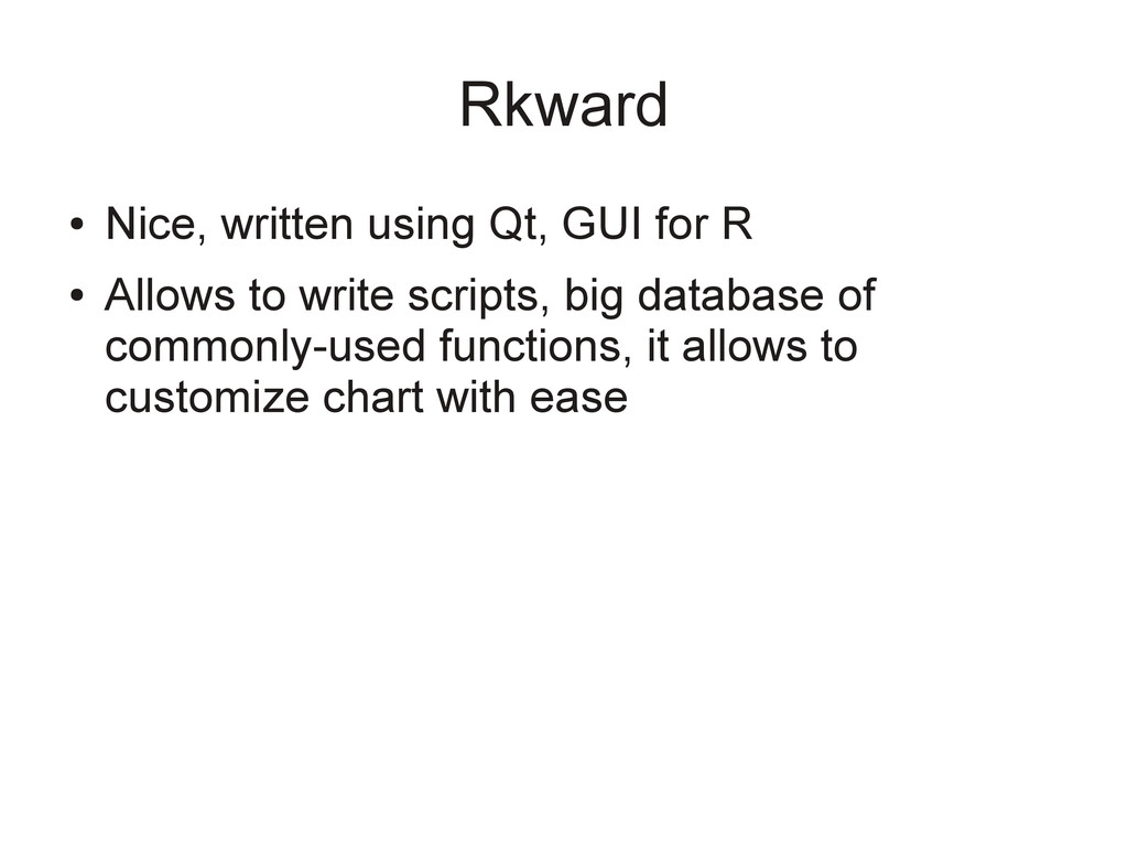 Rkward ● Nice, written using Qt, GUI for R ● Al...