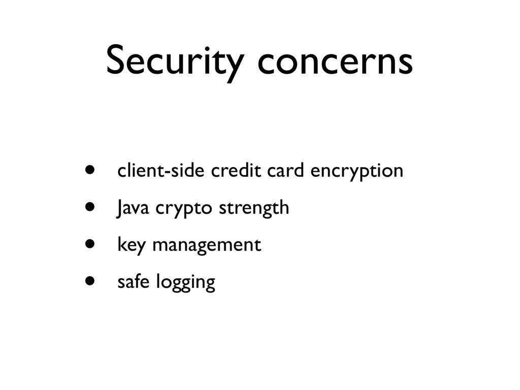 Security concerns • client-side credit card enc...
