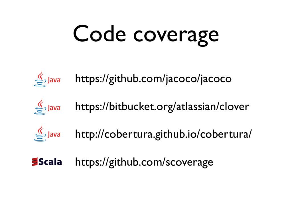 Code coverage https://github.com/jacoco/jacoco ...