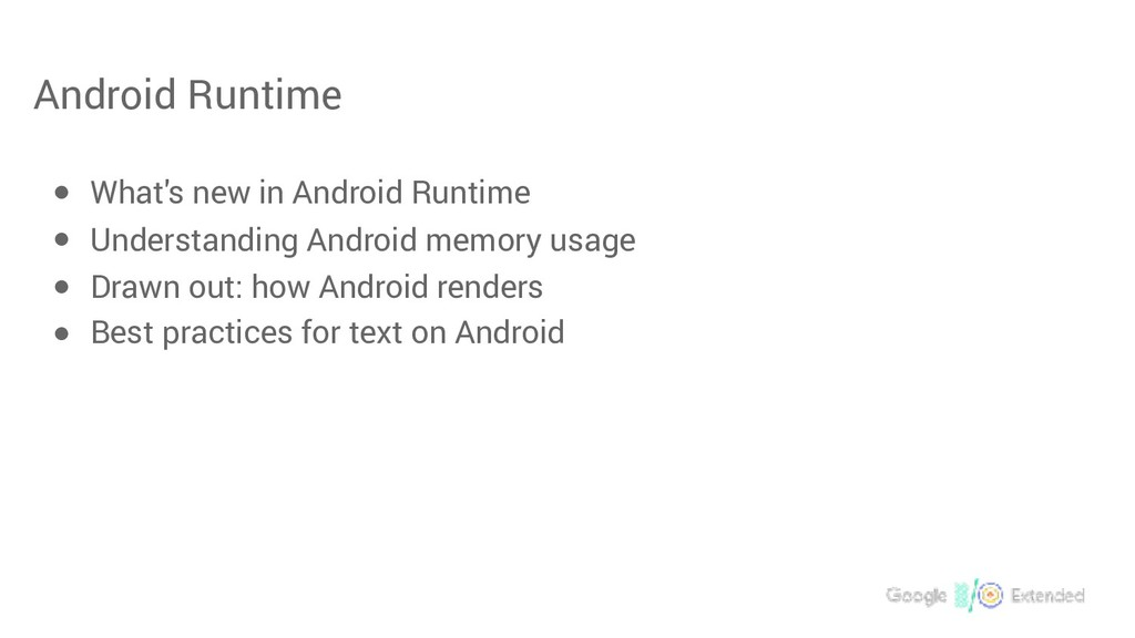 Android Runtime ● What's new in Android Runtime...