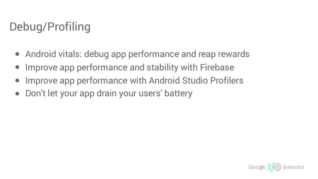 Debug/Profiling ● Android vitals: debug app per...