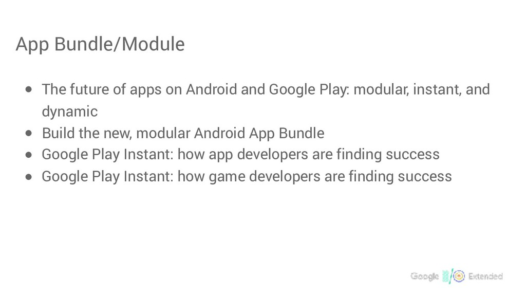 App Bundle/Module ● The future of apps on Andro...