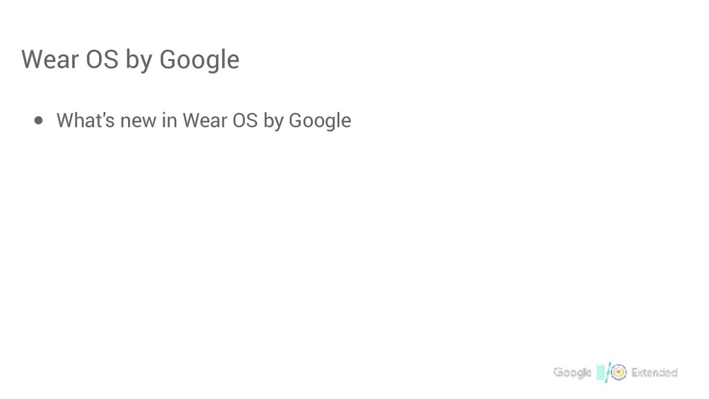 Wear OS by Google ● What's new in Wear OS by Go...