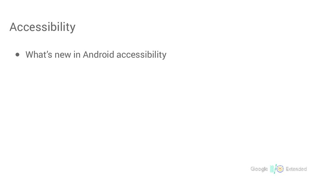 Accessibility ● What's new in Android accessibi...