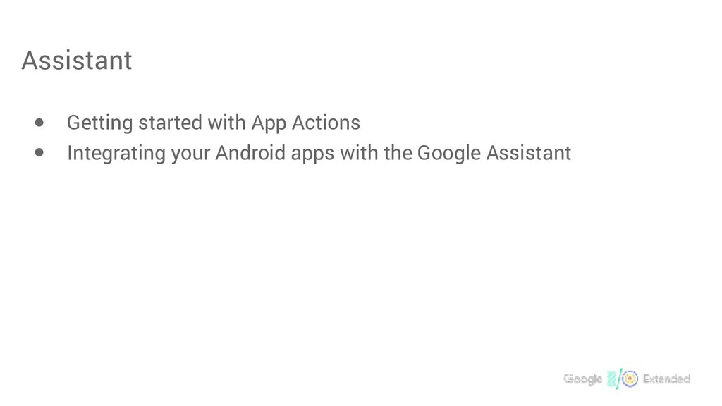 Assistant ● Getting started with App Actions ● ...