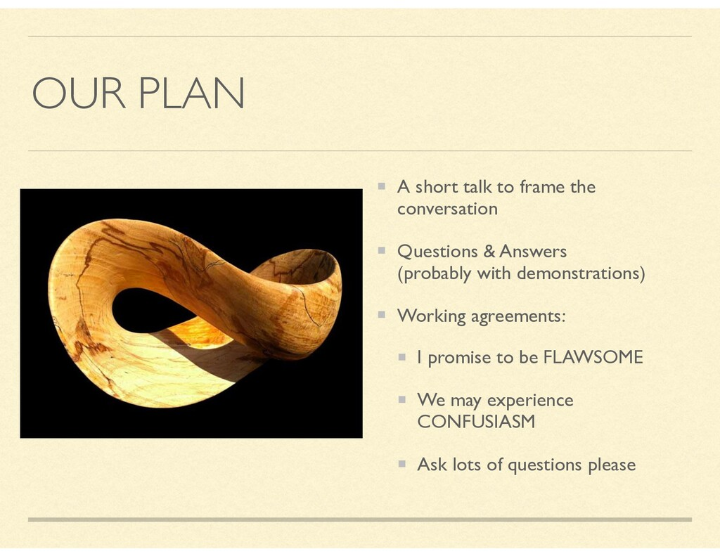 OUR PLAN A short talk to frame the conversation...