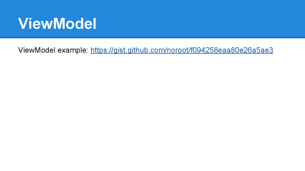 ViewModel ViewModel example: https://gist.githu...