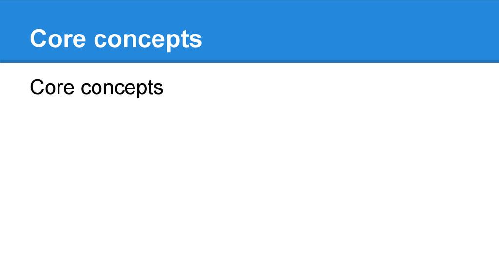 Core concepts Core concepts