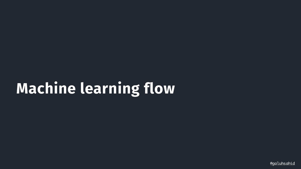Machine learning flow @galuhsahid
