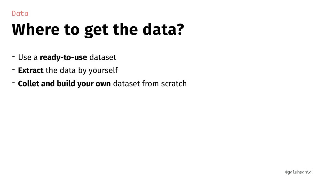 Where to get the data? Data @galuhsahid - Use a...