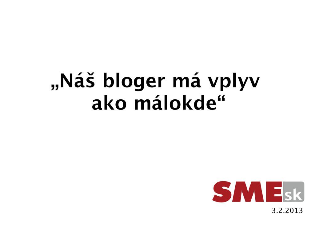 """""""Náš bloger má vplyv ako málokde"""" 3.2.2013"""