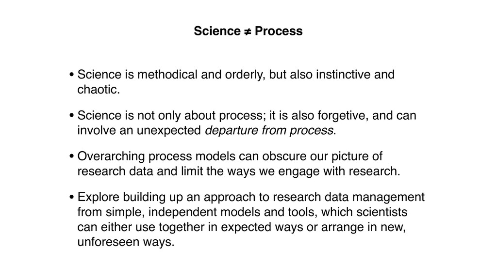 Science ≠ Process • Science is methodical and o...
