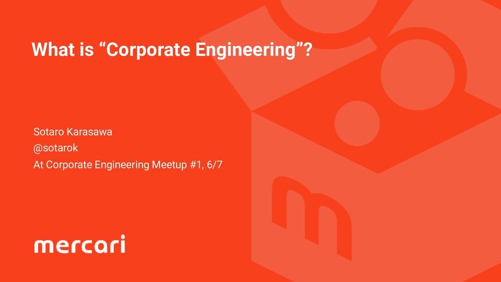 "What is ""Corporate Engineering""? Sotaro Karasaw..."