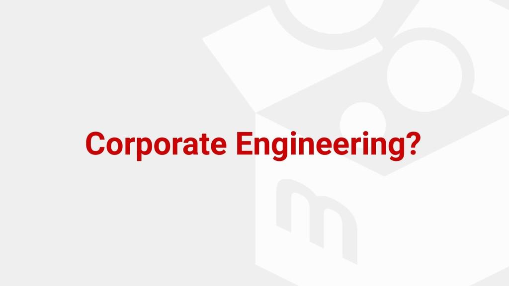 Corporate Engineering?