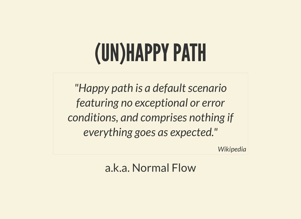 (UN)HAPPY PATH (UN)HAPPY PATH a.k.a. Normal Flo...