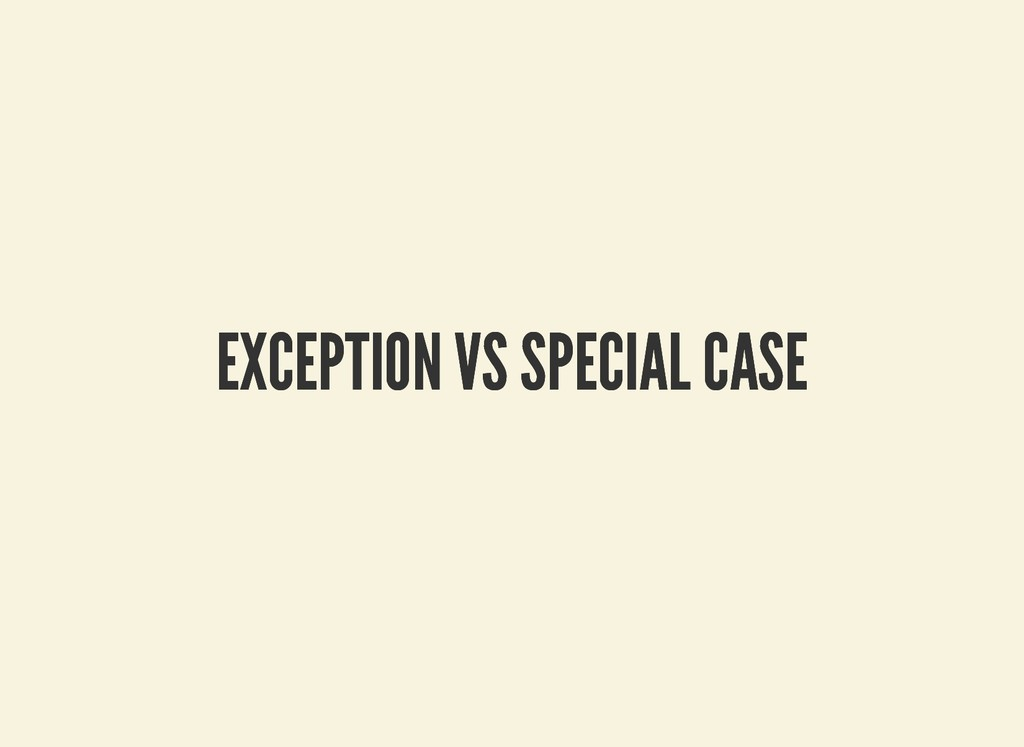 EXCEPTION VS SPECIAL CASE EXCEPTION VS SPECIAL ...