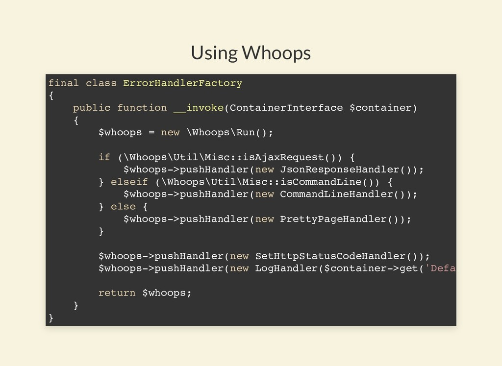 Using Whoops final class ErrorHandlerFactory { ...