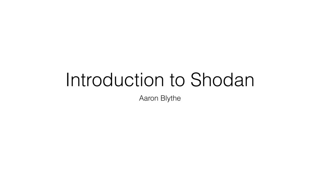 Introduction to Shodan Aaron Blythe