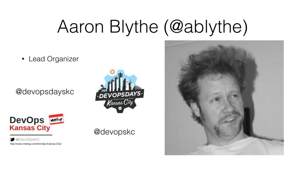 Aaron Blythe (@ablythe) • Lead Organizer @devop...