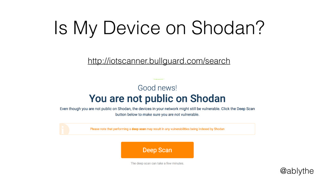 @ablythe Is My Device on Shodan? http://iotscan...