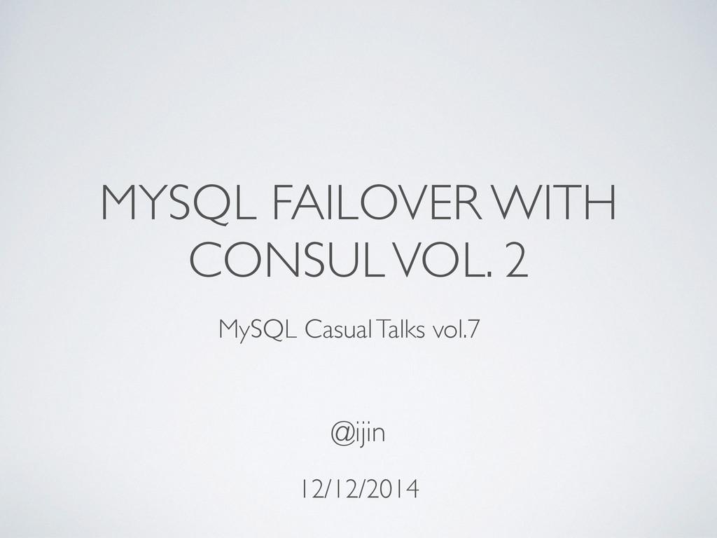 MYSQL FAILOVER WITH CONSUL VOL. 2 12/12/2014 @i...
