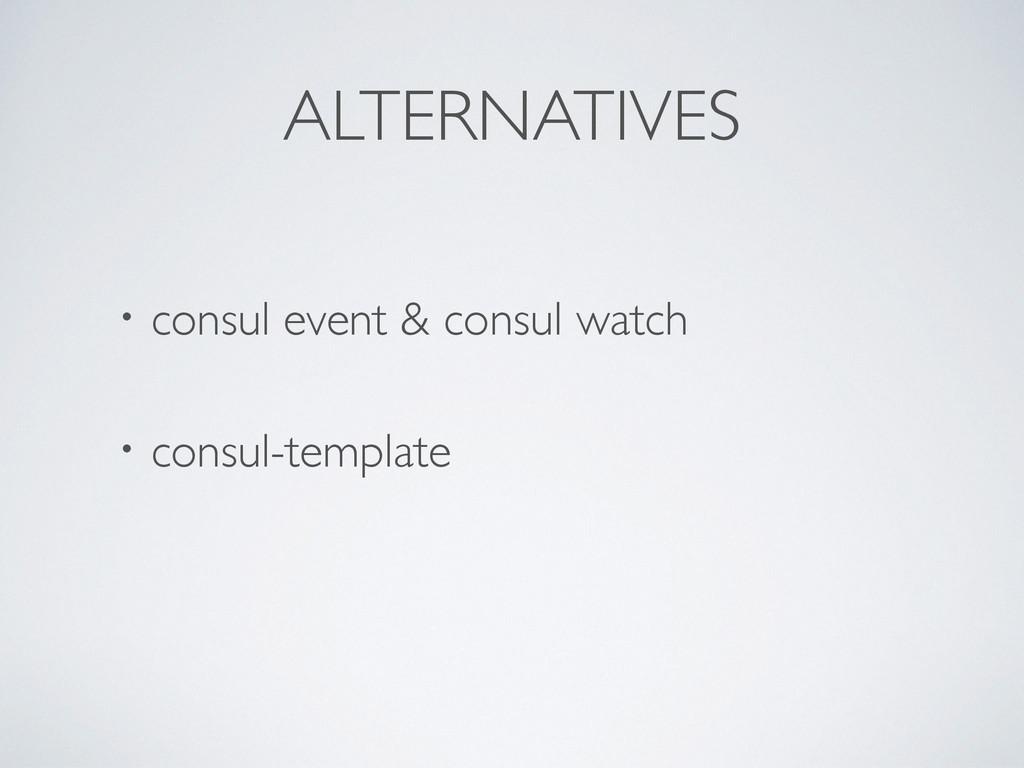 ALTERNATIVES ɾconsul event & consul watch  ! ...