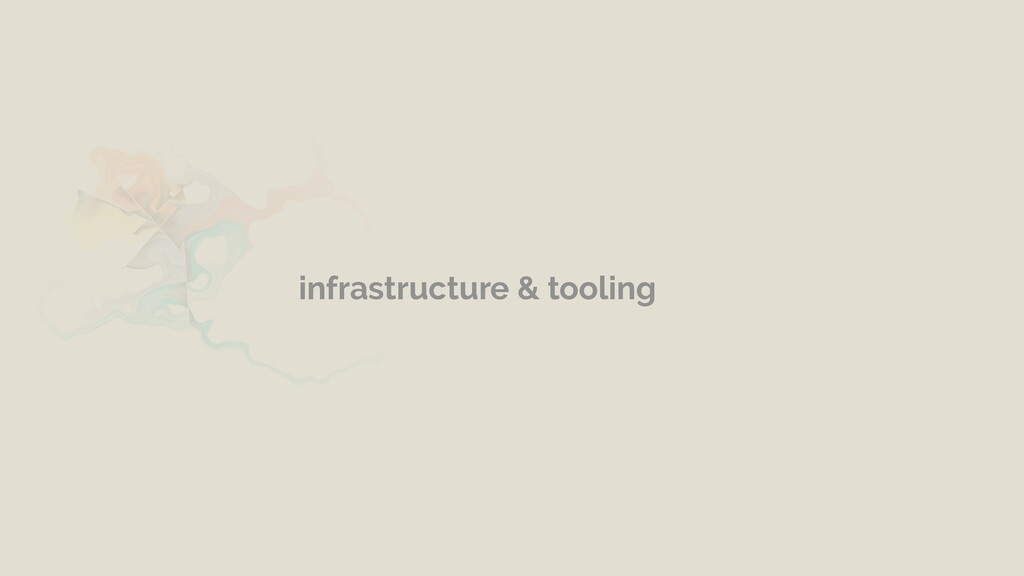 infrastructure & tooling