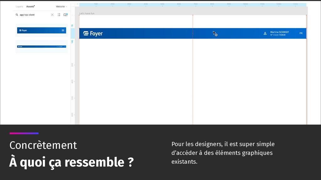 Pour les designers, il est super simple d'accéd...