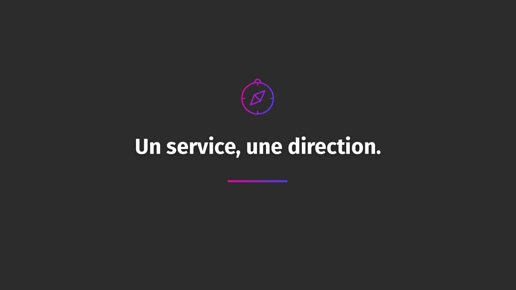 Un service, une direction.