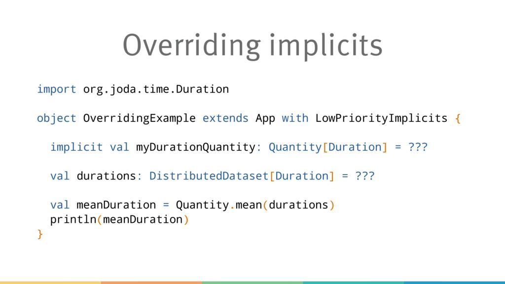 Overriding implicits import org.joda.time.Durat...