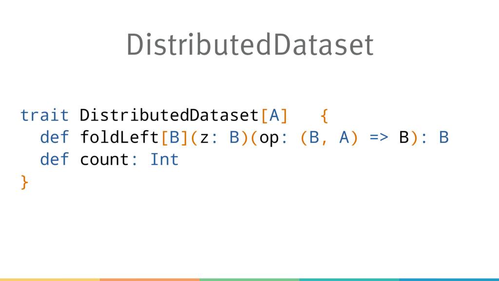DistributedDataset trait DistributedDataset[A] ...
