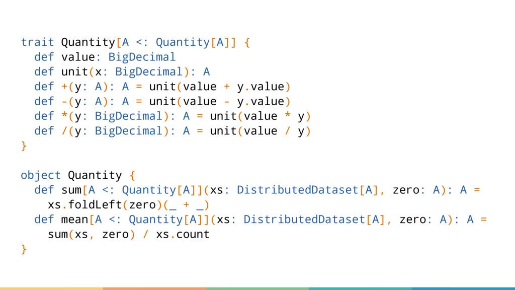 trait Quantity[A <: Quantity[A]] { def value: B...