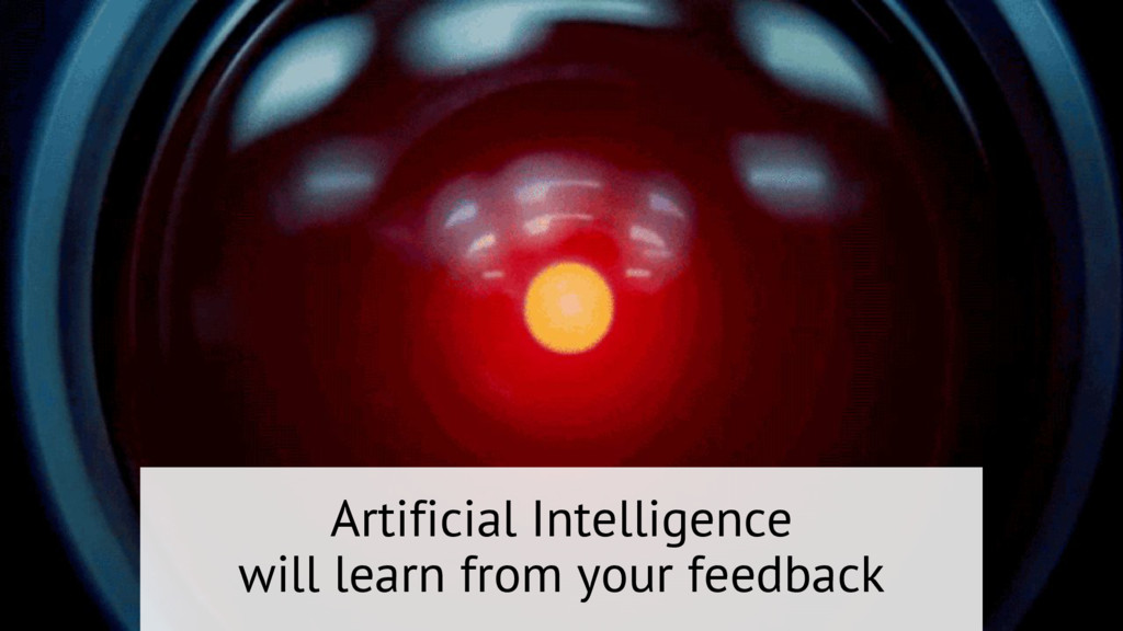 Artificial Intelligence will learn from your fe...