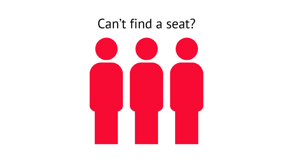 Can't find a seat?