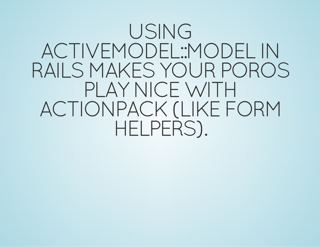 USING ACTIVEMODEL::MODEL IN RAILS MAKES YOUR PO...