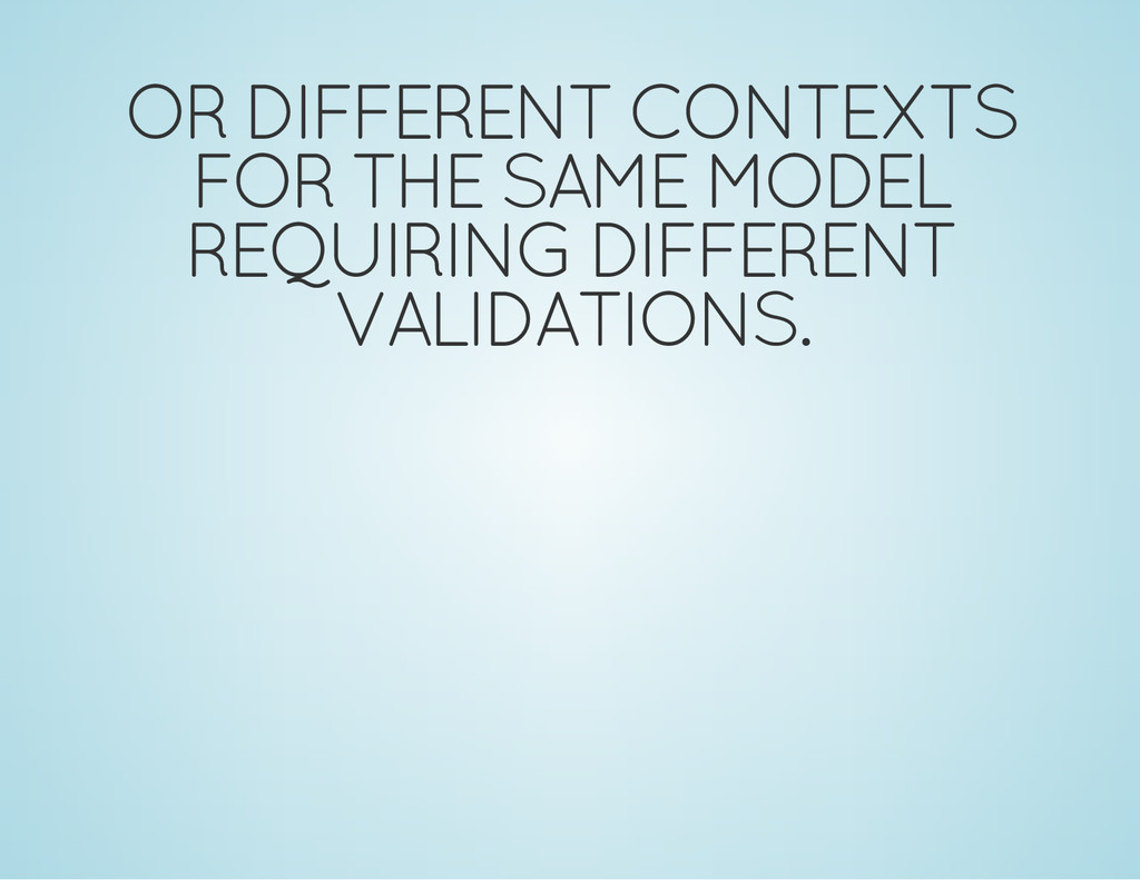 OR DIFFERENT CONTEXTS FOR THE SAME MODEL REQUIR...