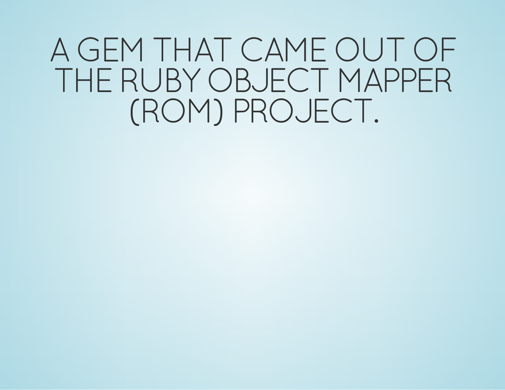 A GEM THAT CAME OUT OF THE RUBY OBJECT MAPPER (...