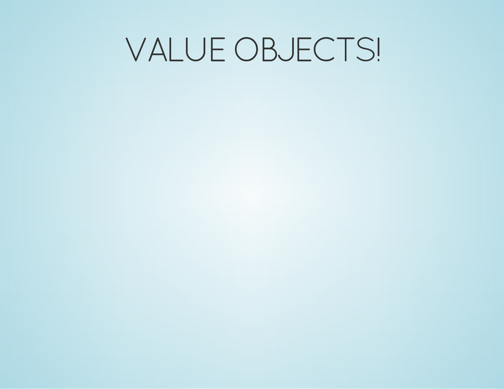 VALUE OBJECTS!