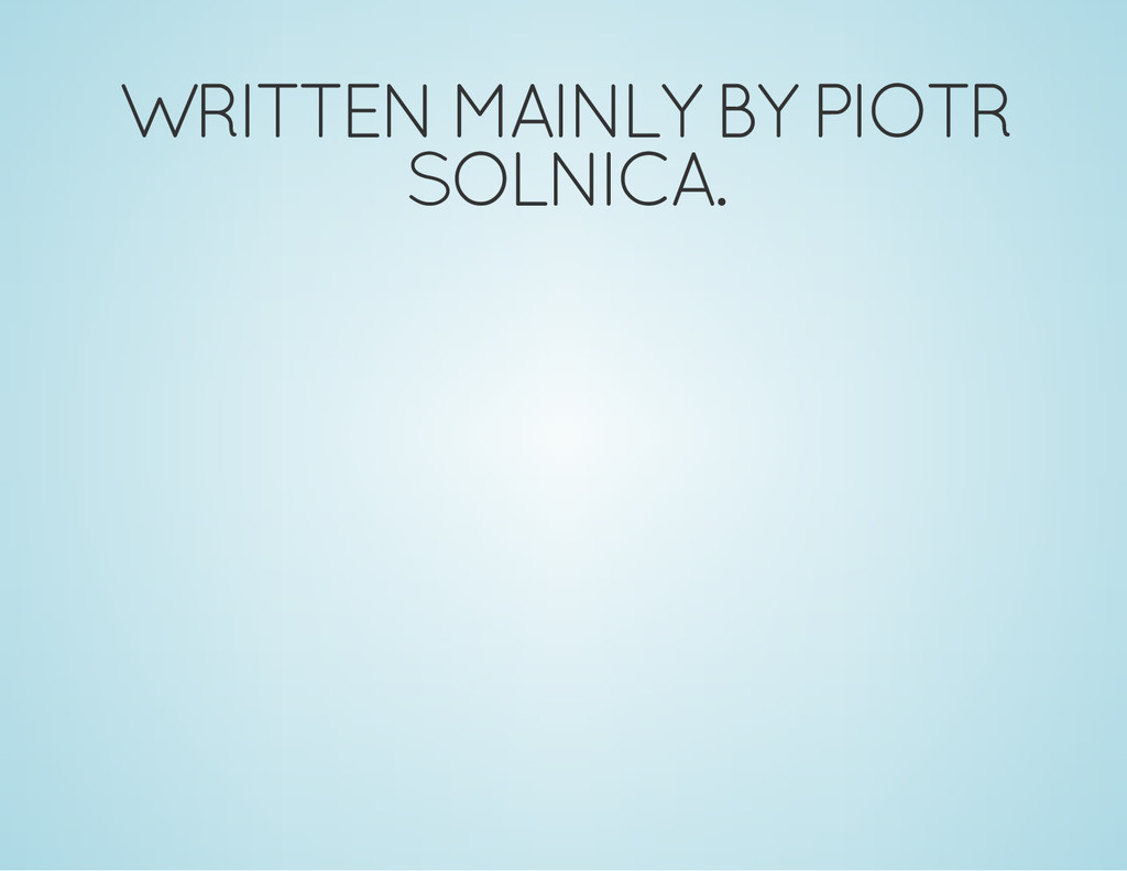 WRITTEN MAINLY BY PIOTR SOLNICA.