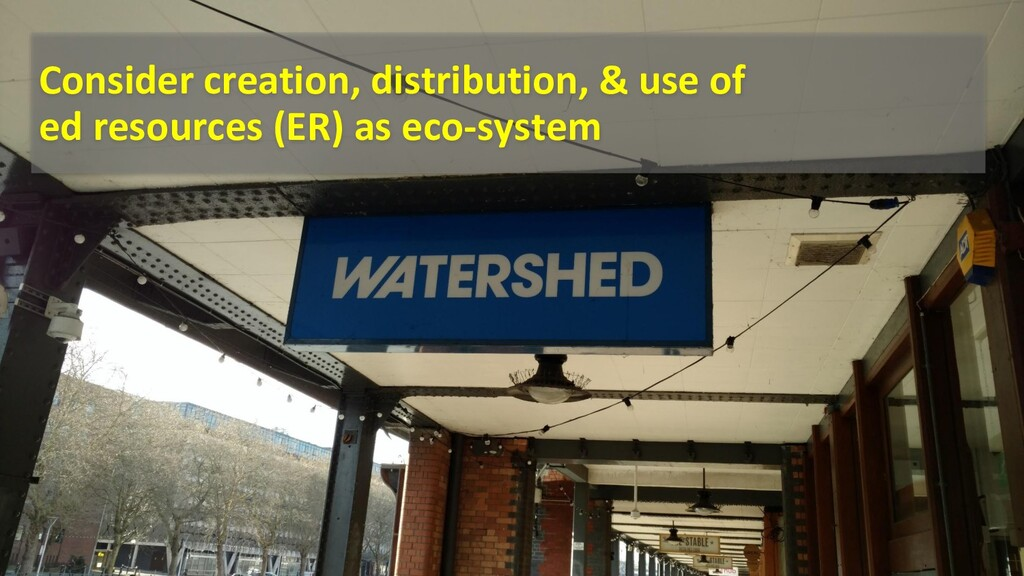 Consider creation, distribution, & use of ed re...