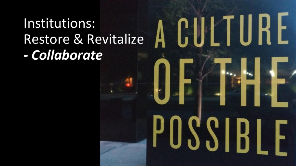 Institutions: Restore & Revitalize - Collaborate
