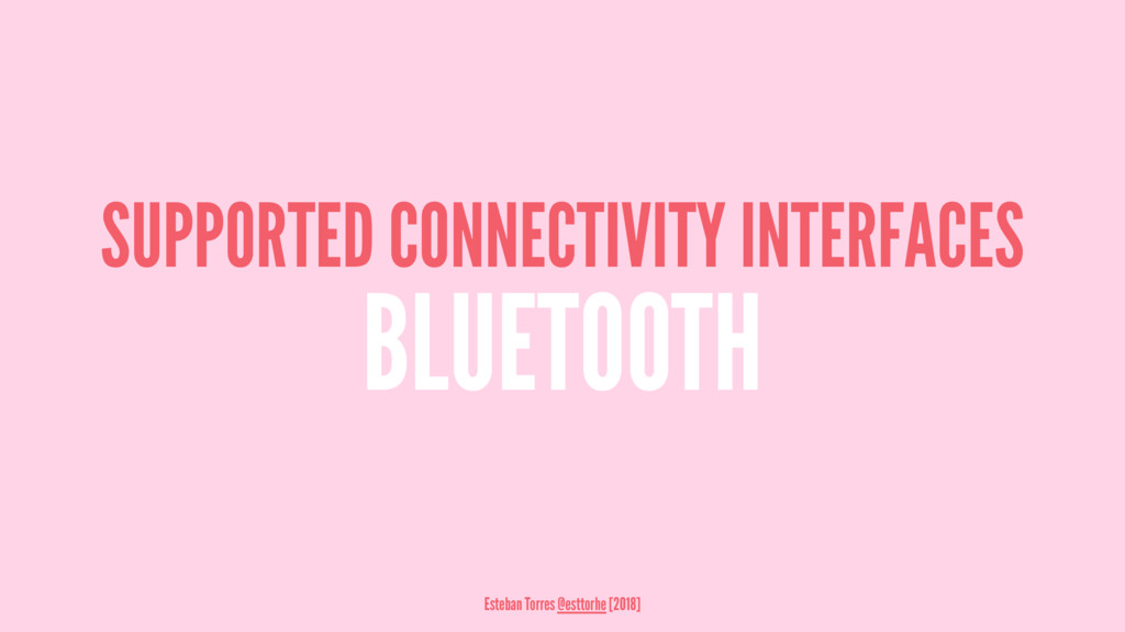SUPPORTED CONNECTIVITY INTERFACES BLUETOOTH Est...