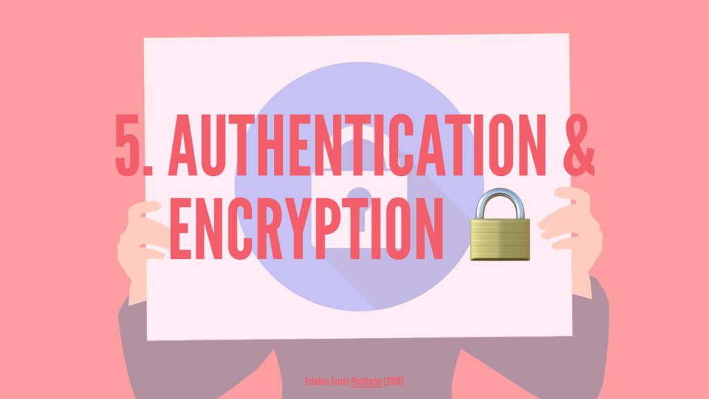 5. AUTHENTICATION & ENCRYPTION Esteban Torres @...