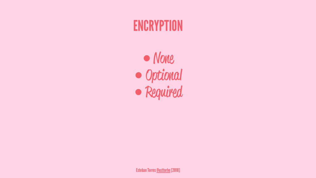 ENCRYPTION ● None ● Optional ● Required Esteban...