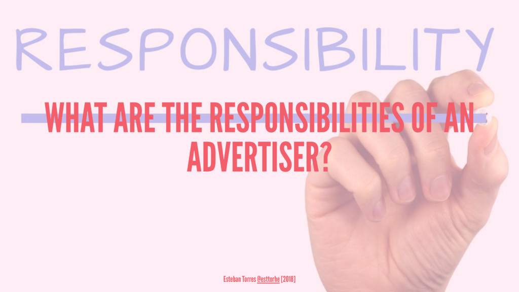 WHAT ARE THE RESPONSIBILITIES OF AN ADVERTISER?...