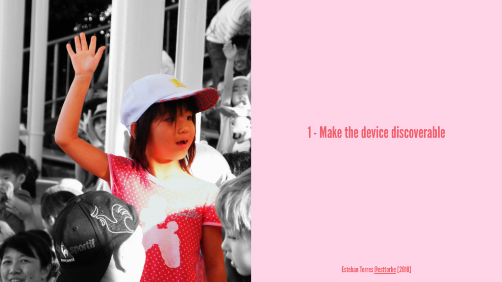 1 - Make the device discoverable Esteban Torres...