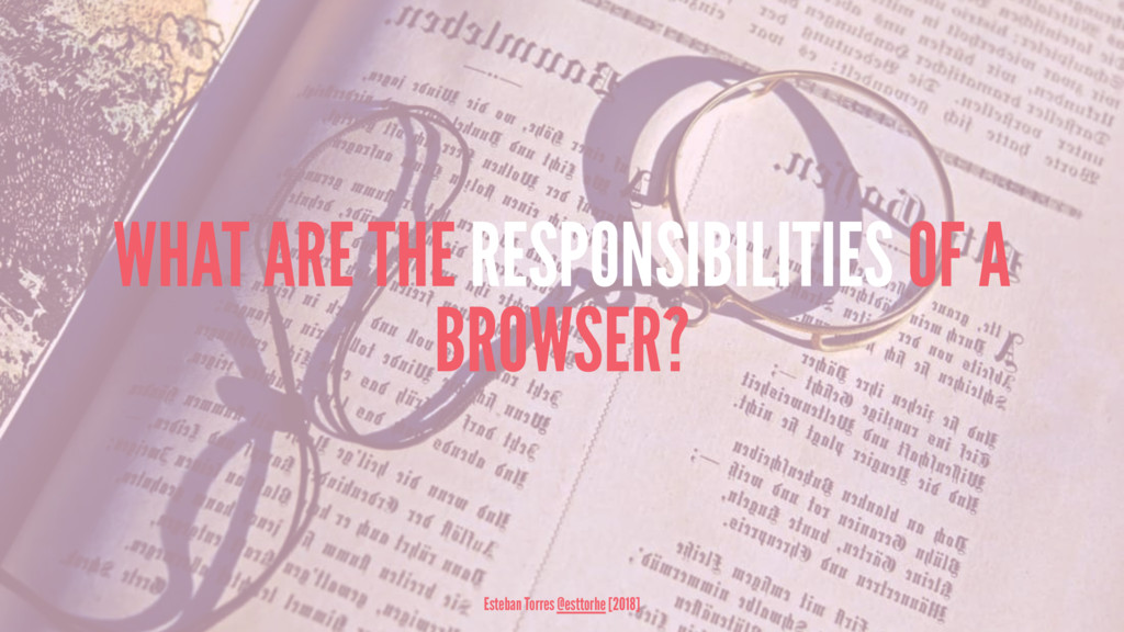 WHAT ARE THE RESPONSIBILITIES OF A BROWSER? Est...