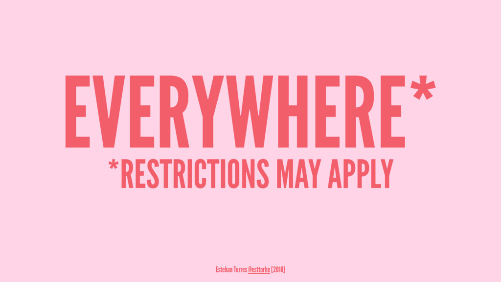 EVERYWHERE* *RESTRICTIONS MAY APPLY Esteban Tor...
