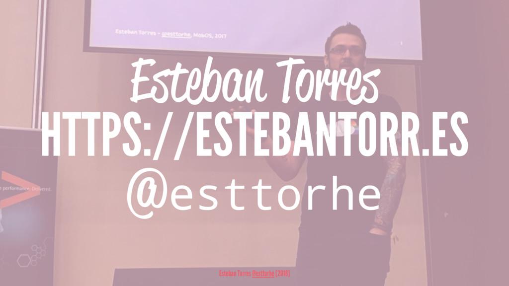 Esteban Torres HTTPS://ESTEBANTORR.ES @esttorhe...