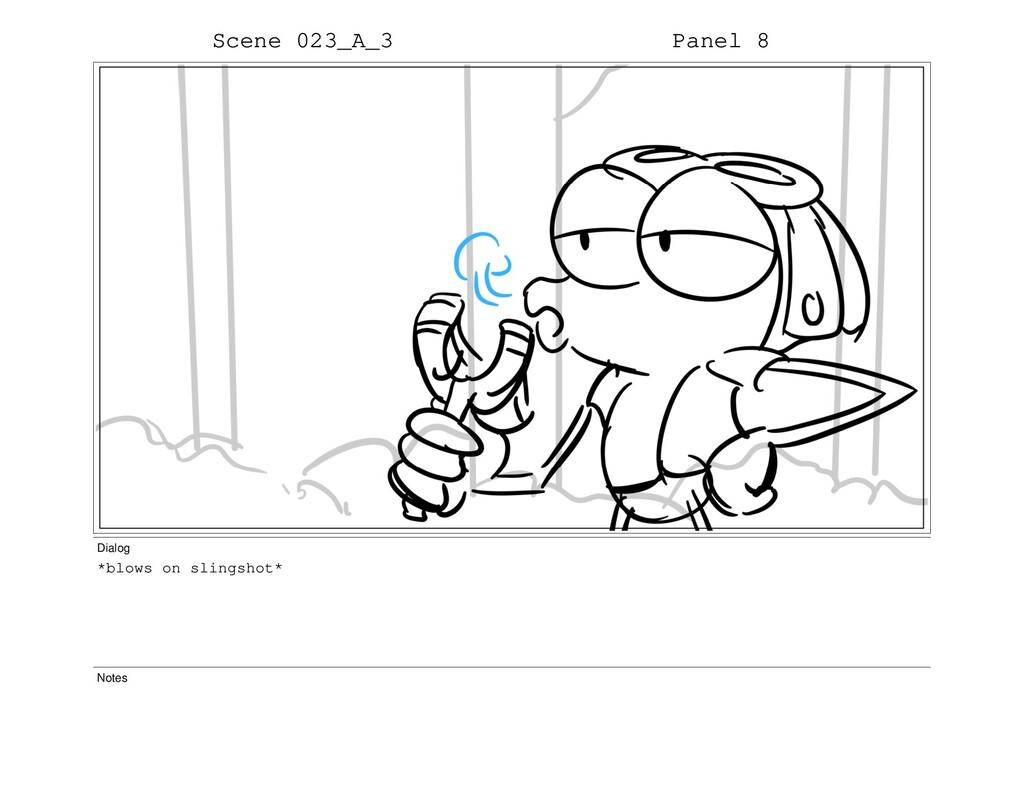 Scene 023_A_3 Panel 8 Dialog *blows on slingsho...